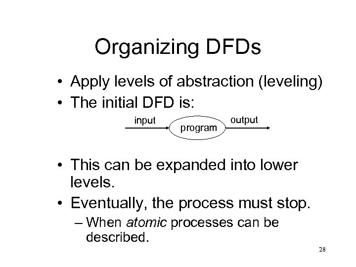 Organizing DFDs • Apply levels of abstraction (leveling) • The initial DFD is: input