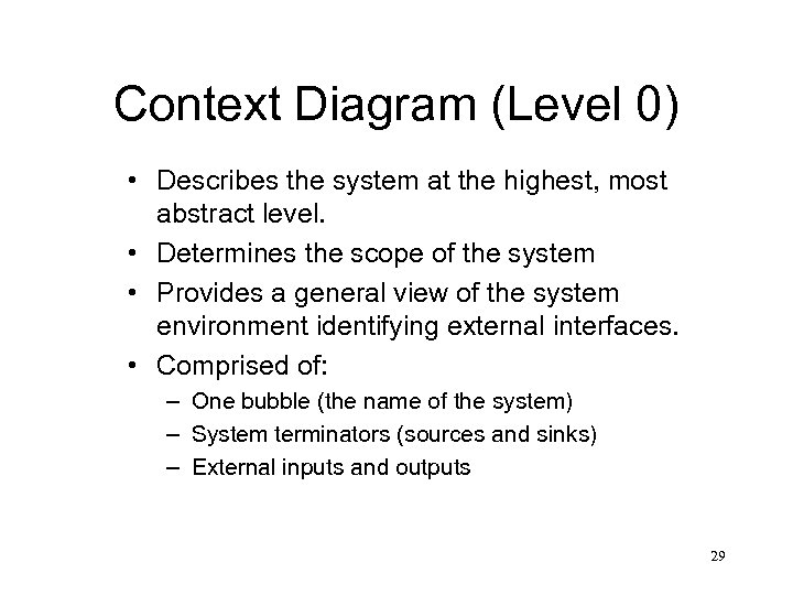 Context Diagram (Level 0) • Describes the system at the highest, most abstract level.