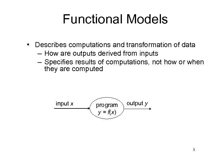 Functional Models • Describes computations and transformation of data – How are outputs derived