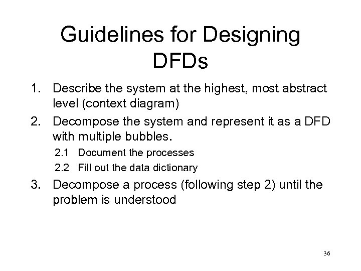 Guidelines for Designing DFDs 1. Describe the system at the highest, most abstract level