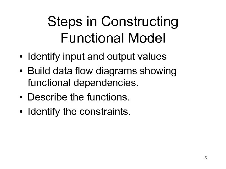 Steps in Constructing Functional Model • Identify input and output values • Build data