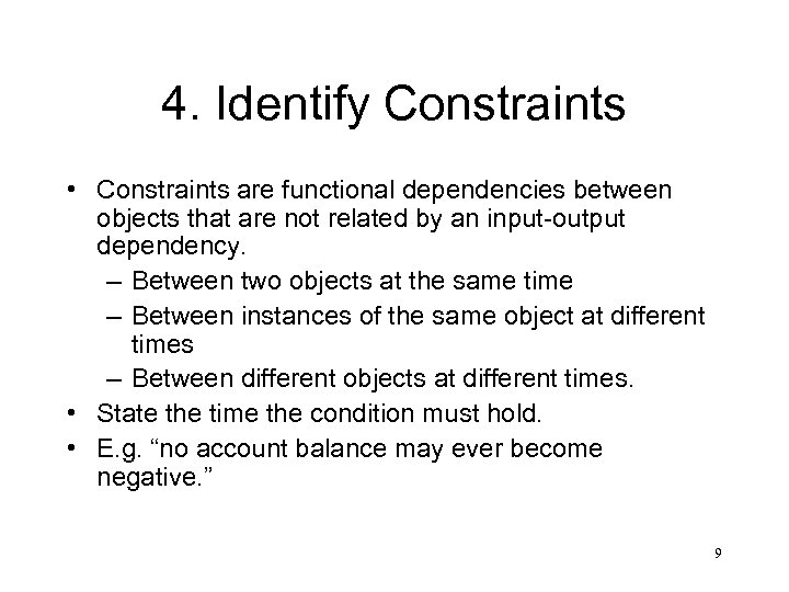 4. Identify Constraints • Constraints are functional dependencies between objects that are not related