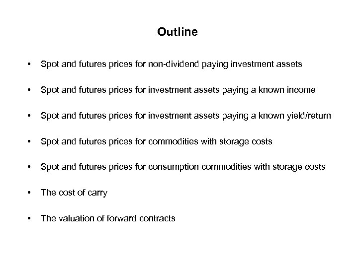 Outline • Spot and futures prices for non-dividend paying investment assets • Spot and