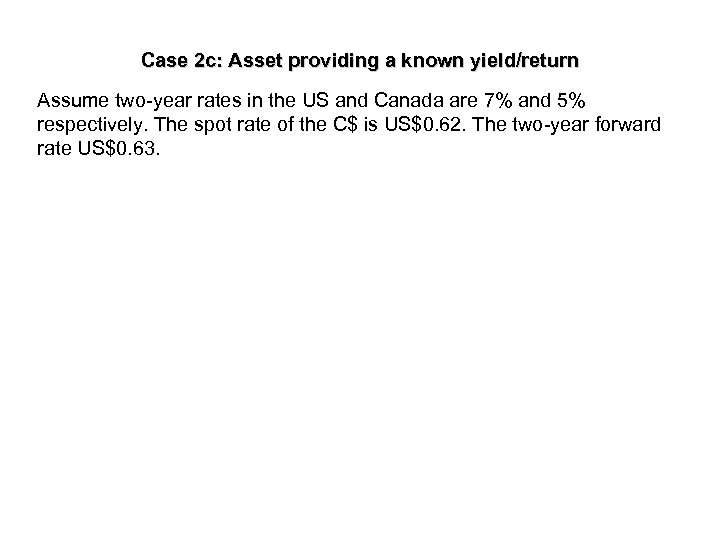 Case 2 c: Asset providing a known yield/return Assume two-year rates in the US