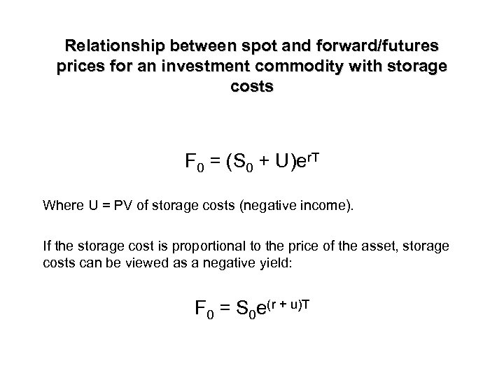 Relationship between spot and forward/futures prices for an investment commodity with storage costs F