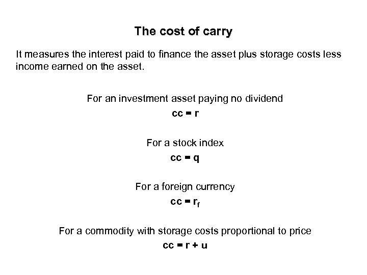 The cost of carry It measures the interest paid to finance the asset plus