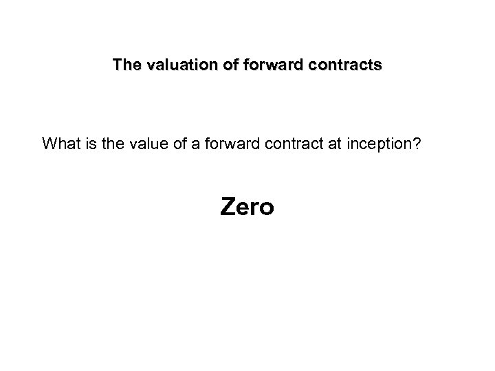The valuation of forward contracts What is the value of a forward contract at
