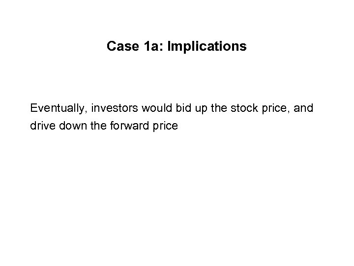 Case 1 a: Implications Eventually, investors would bid up the stock price, and drive