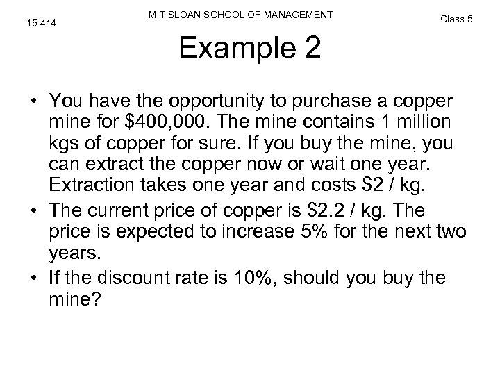 15. 414 MIT SLOAN SCHOOL OF MANAGEMENT Class 5 Example 2 • You have