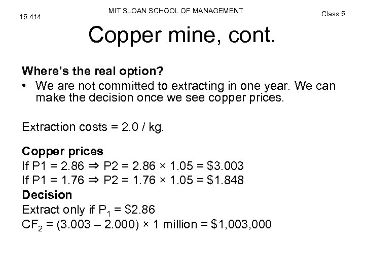 15. 414 MIT SLOAN SCHOOL OF MANAGEMENT Class 5 Copper mine, cont. Where's the