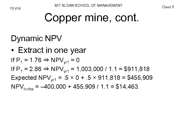 15. 414 MIT SLOAN SCHOOL OF MANAGEMENT Copper mine, cont. Dynamic NPV • Extract