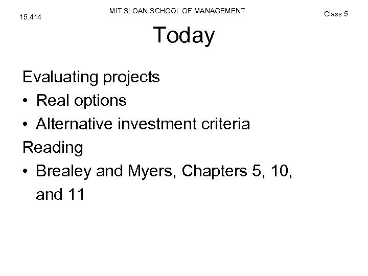 15. 414 MIT SLOAN SCHOOL OF MANAGEMENT Today Evaluating projects • Real options •
