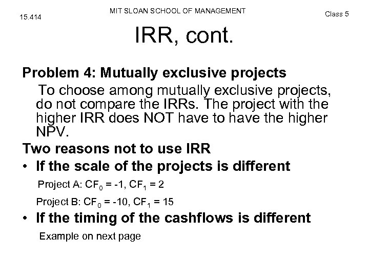 15. 414 MIT SLOAN SCHOOL OF MANAGEMENT Class 5 IRR, cont. Problem 4: Mutually