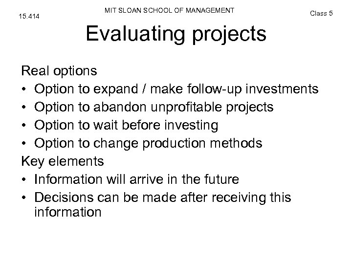 15. 414 MIT SLOAN SCHOOL OF MANAGEMENT Class 5 Evaluating projects Real options •