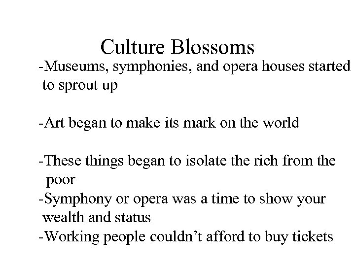 Culture Blossoms -Museums, symphonies, and opera houses started to sprout up -Art began to
