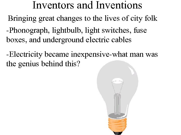 Inventors and Inventions Bringing great changes to the lives of city folk -Phonograph, lightbulb,