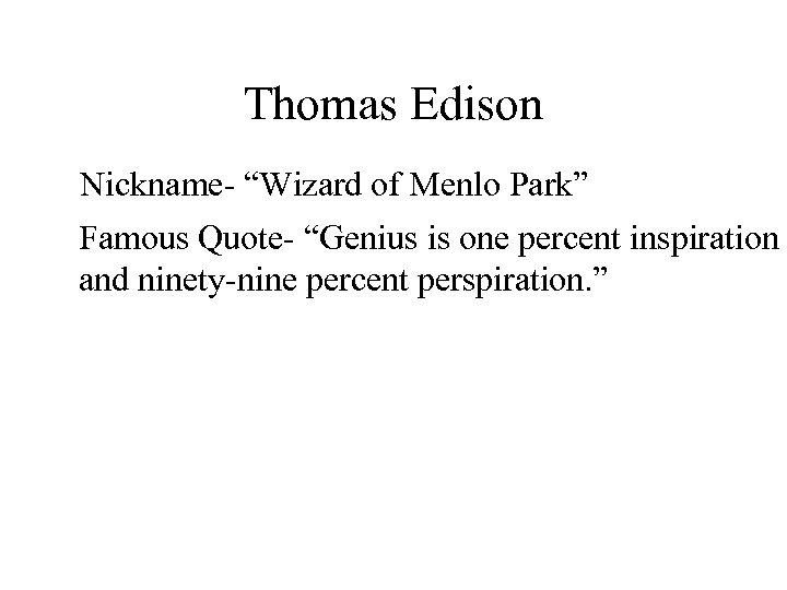 "Thomas Edison Nickname- ""Wizard of Menlo Park"" Famous Quote- ""Genius is one percent inspiration"