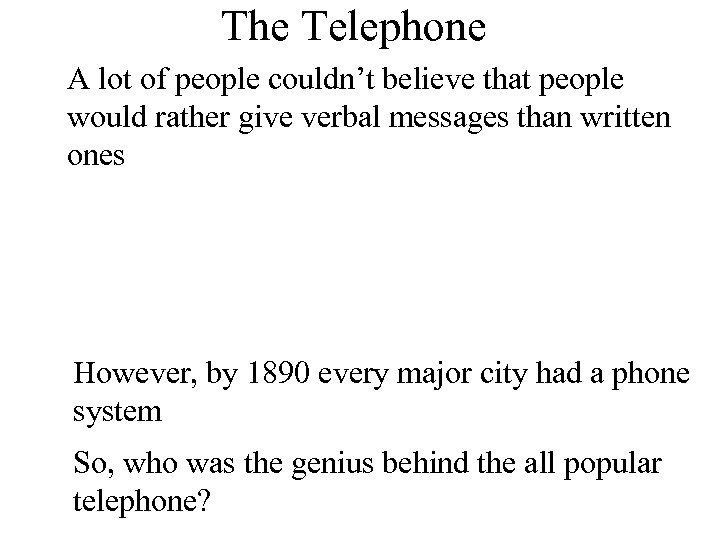 The Telephone A lot of people couldn't believe that people would rather give verbal