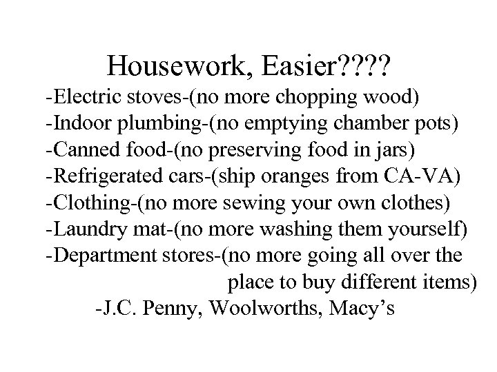 Housework, Easier? ? -Electric stoves-(no more chopping wood) -Indoor plumbing-(no emptying chamber pots) -Canned