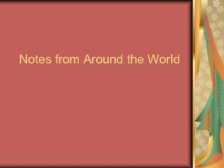 Notes from Around the World