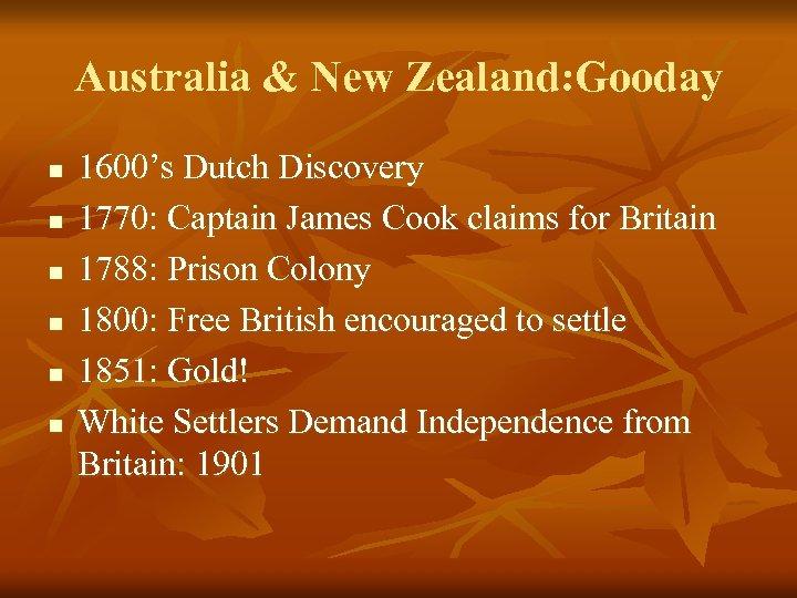 Australia & New Zealand: Gooday n n n 1600's Dutch Discovery 1770: Captain James