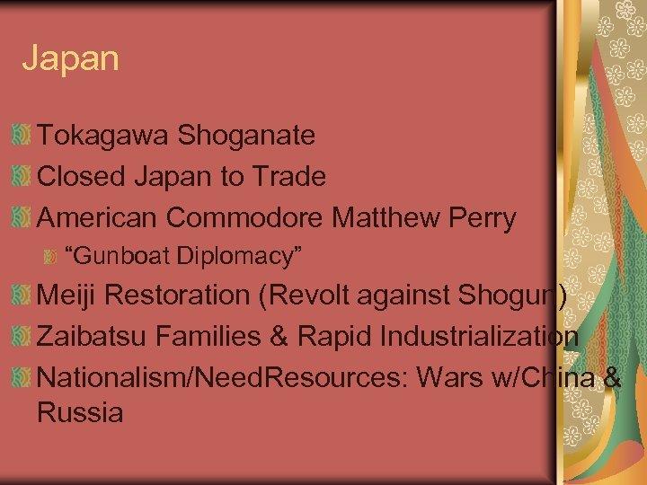 "Japan Tokagawa Shoganate Closed Japan to Trade American Commodore Matthew Perry ""Gunboat Diplomacy"" Meiji"