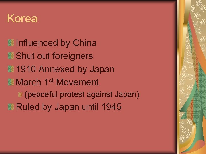 Korea Influenced by China Shut out foreigners 1910 Annexed by Japan March 1 st