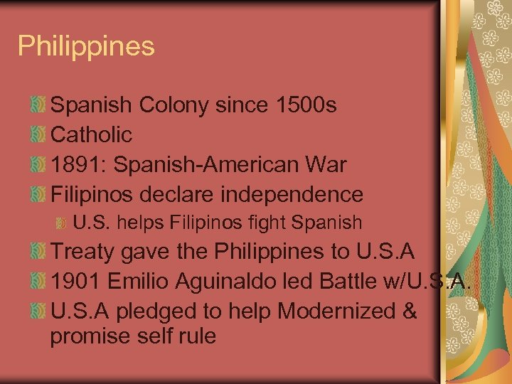 Philippines Spanish Colony since 1500 s Catholic 1891: Spanish-American War Filipinos declare independence U.