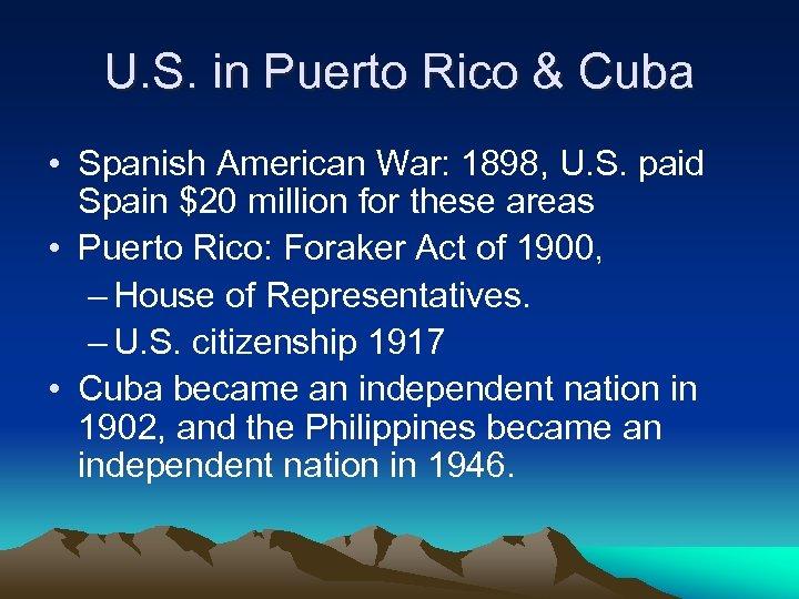 U. S. in Puerto Rico & Cuba • Spanish American War: 1898, U. S.