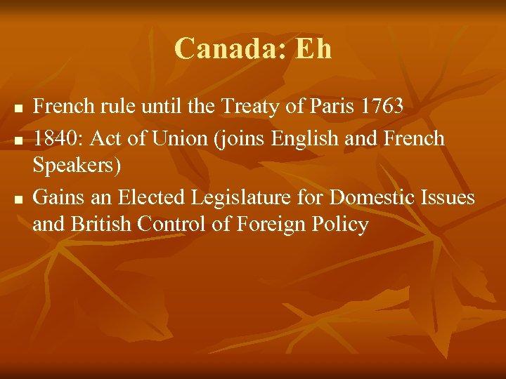 Canada: Eh n n n French rule until the Treaty of Paris 1763 1840: