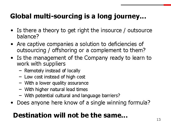 Global multi-sourcing is a long journey… • Is there a theory to get right