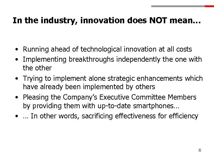 In the industry, innovation does NOT mean… • Running ahead of technological innovation at