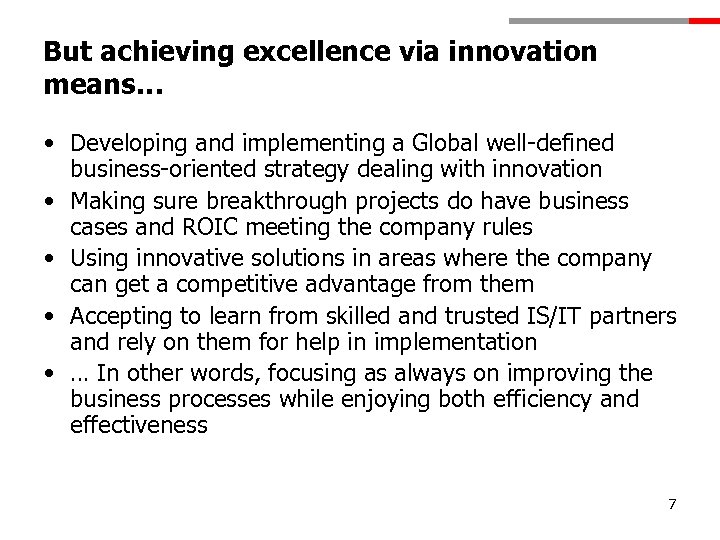 But achieving excellence via innovation means… • Developing and implementing a Global well-defined business-oriented