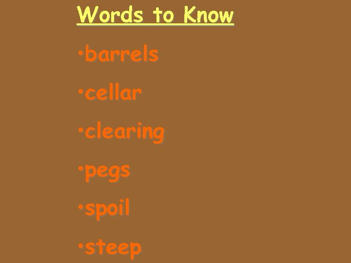 Words to Know • barrels • cellar • clearing • pegs • spoil •