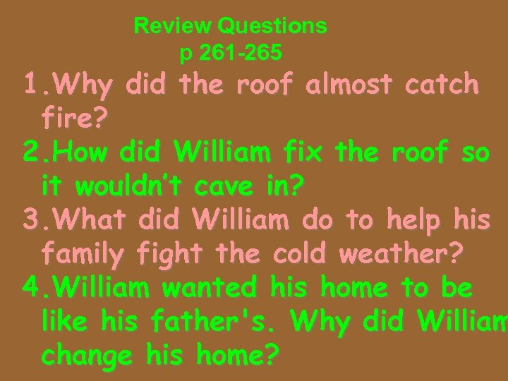 Review Questions p 261 -265 1. Why did the roof almost catch fire? 2.