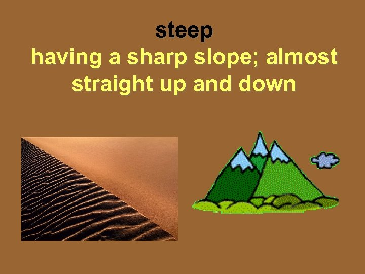 steep having a sharp slope; almost straight up and down