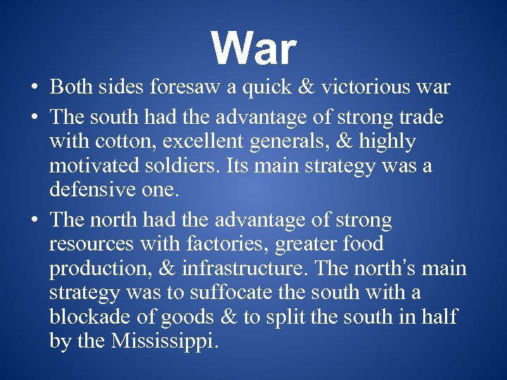 War • Both sides foresaw a quick & victorious war • The south had
