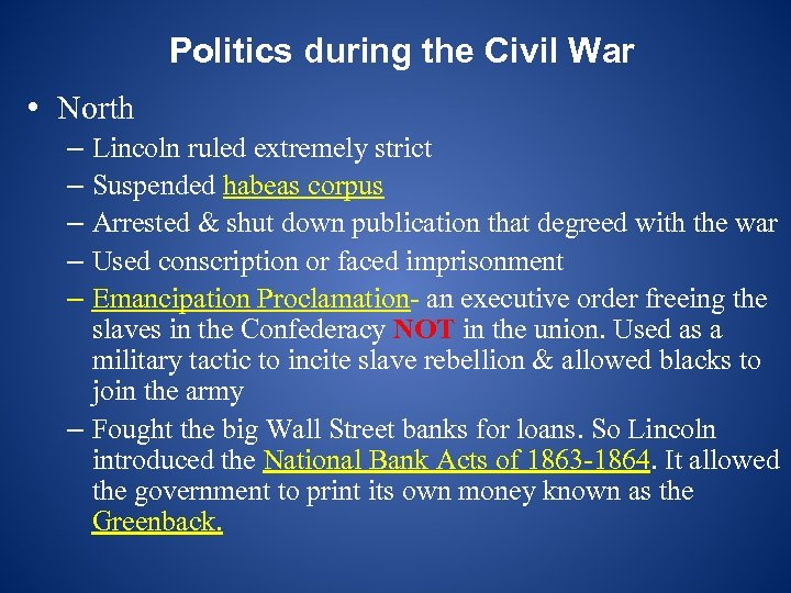 Politics during the Civil War • North – Lincoln ruled extremely strict – Suspended