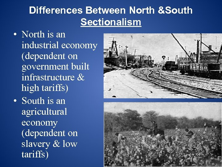 Differences Between North &South Sectionalism • North is an industrial economy (dependent on government