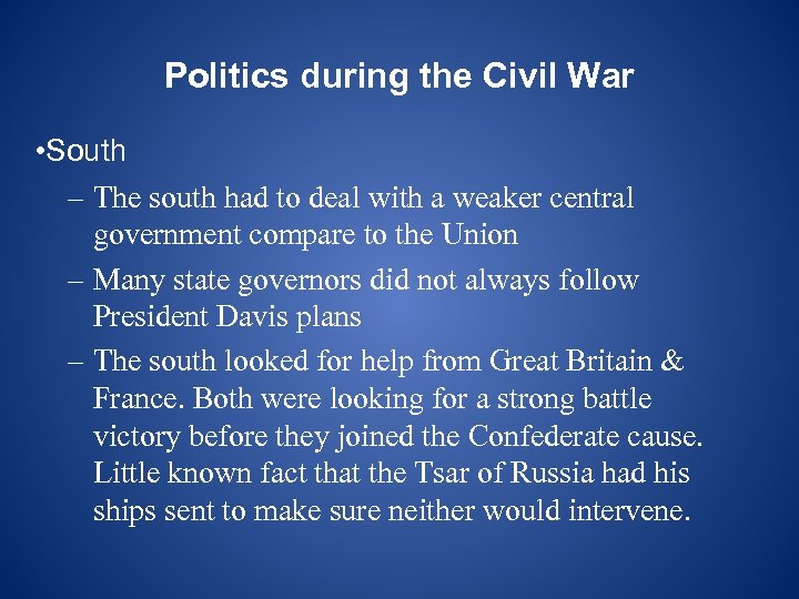 Politics during the Civil War • South – The south had to deal