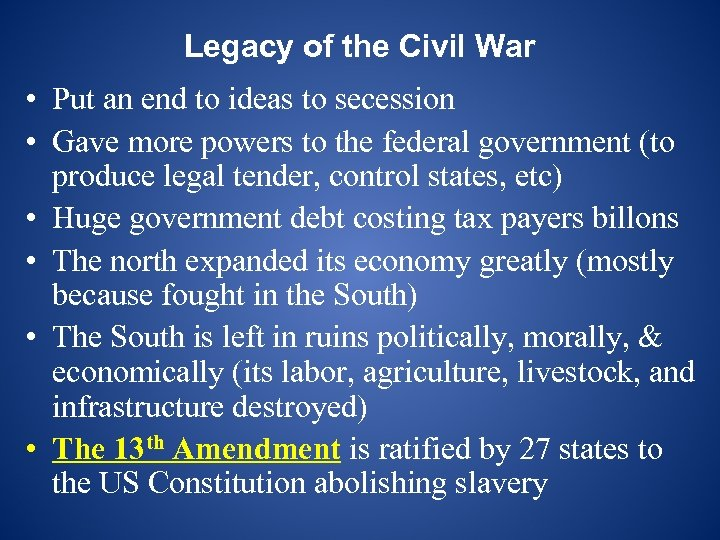 Legacy of the Civil War • Put an end to ideas to secession •
