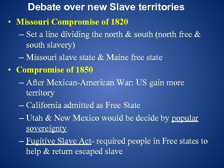 Debate over new Slave territories • Missouri Compromise of 1820 – Set a line