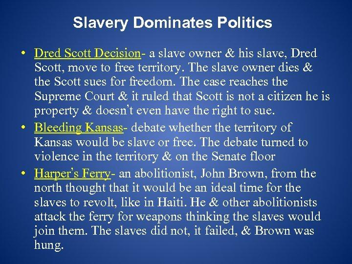 Slavery Dominates Politics • Dred Scott Decision- a slave owner & his slave, Dred
