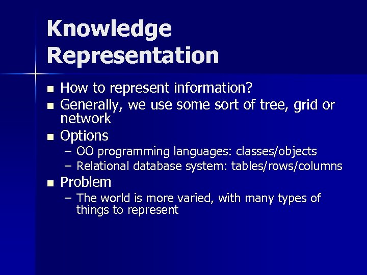 Knowledge Representation n How to represent information? Generally, we use some sort of tree,