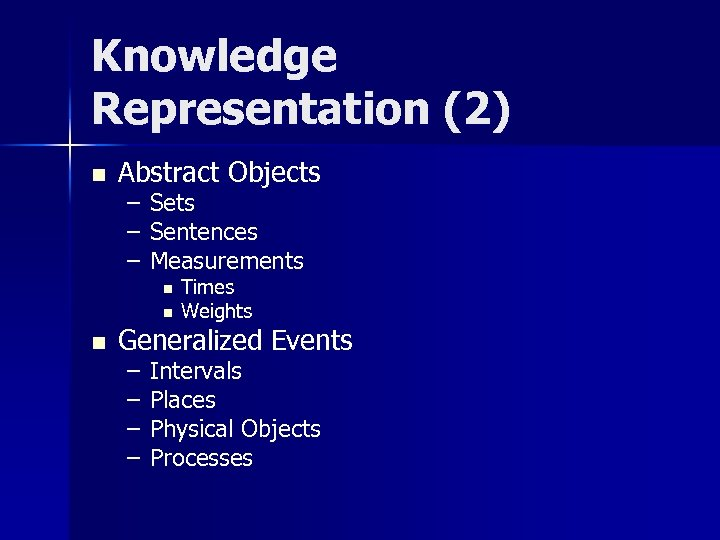 Knowledge Representation (2) n Abstract Objects – – – Sets Sentences Measurements n n