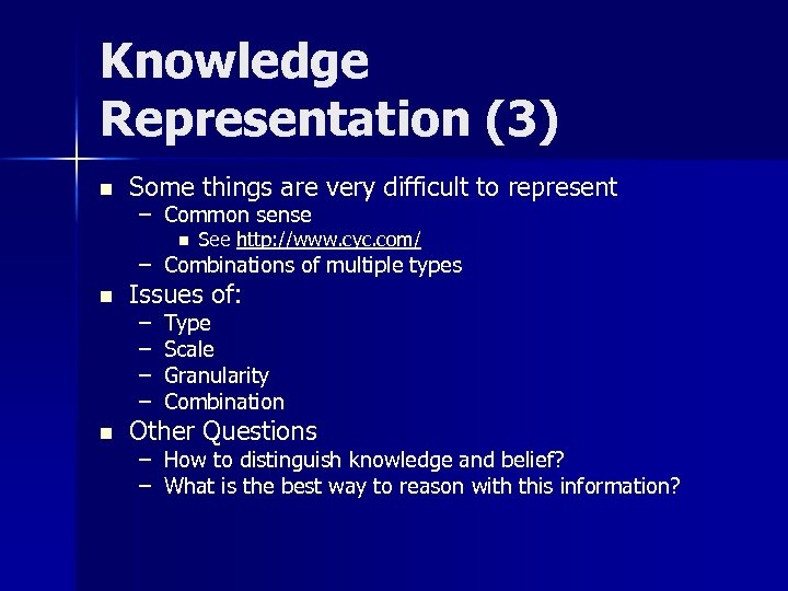 Knowledge Representation (3) n Some things are very difficult to represent – Common sense
