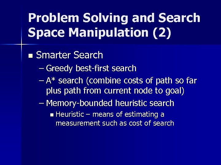 Problem Solving and Search Space Manipulation (2) n Smarter Search – Greedy best-first search