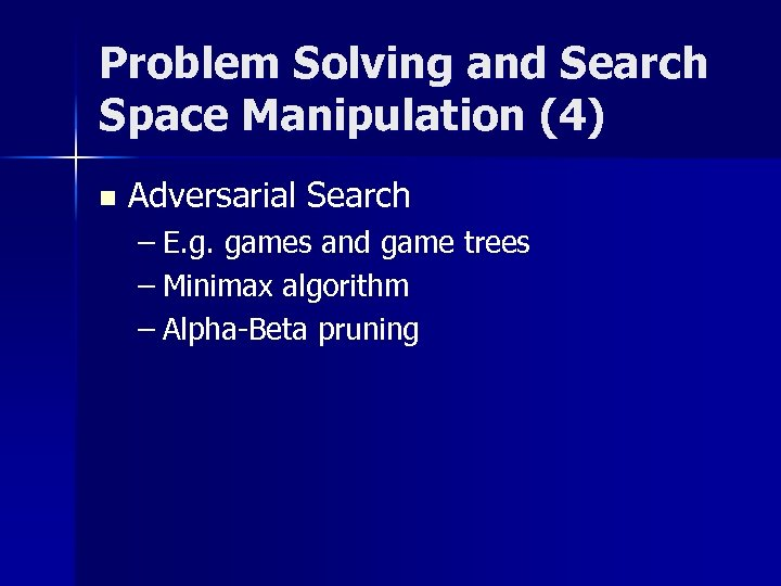 Problem Solving and Search Space Manipulation (4) n Adversarial Search – E. g. games