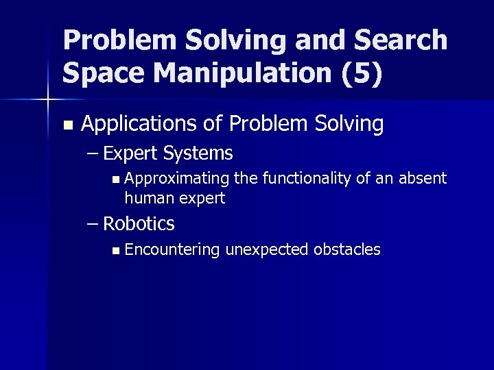 Problem Solving and Search Space Manipulation (5) n Applications of Problem Solving – Expert