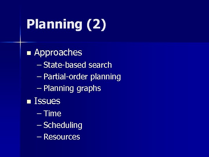 Planning (2) n Approaches – State-based search – Partial-order planning – Planning graphs n